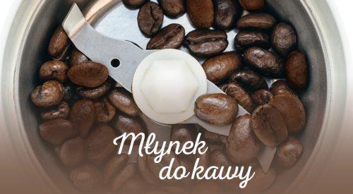 Młynek do kawy – znajdź idealny dla siebie!